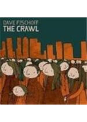 Dave Fischoff - Crawl, The