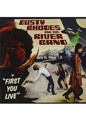 Dusty Rhodes And The Rivers Band - First You Live (Music CD)