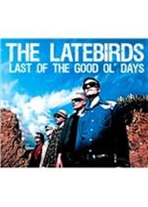 Latebirds (The) - Last of the Good Ol' Days (Music CD)