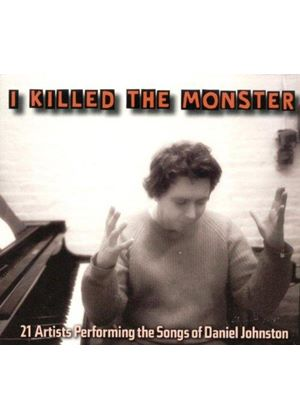 Various Artists - I Killed The Monster (The Songs Of Daniel Johnston)