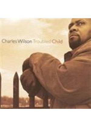 Charles Wilson - Troubled Child (Music CD)