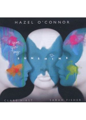Hazel O'Connor - I Give You My Sunshine (Music CD)