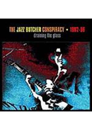 The Jazz Butcher Conspiracy - Draining The Glass (Music CD)