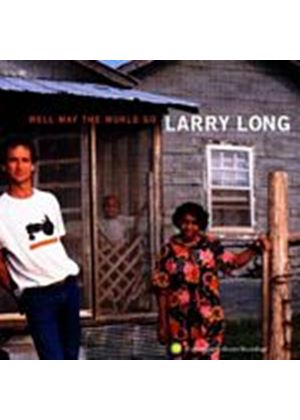Larry Long - Well May The World Go (Music CD)