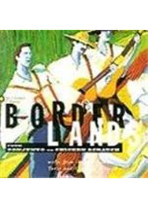 Various Artists - America - Borderlands: From Conjunto To Chicken Scratch (Music Of The Rio Grande Valley Of Texas & Arizona)