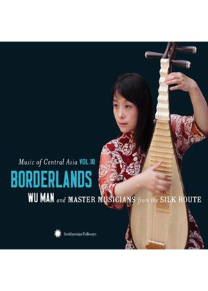 Wu Man - Music of Central Asia, Vol. 10 (Borderlands/+DVD)