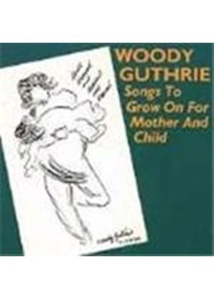 Woody Guthrie - Songs To Grow On For Mother & Child