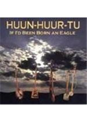Huun-Huur-Tu - If I'd Been Born An Eagle