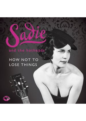 Sadie and the Hotheads - How Not To Lose Things (Music CD)