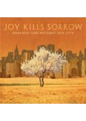 Joy Kills Sorrow - Darkness Sure Becomes This City (Music CD)