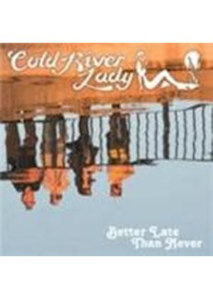 Cold River Lady - Better Late Than Never (Music CD)
