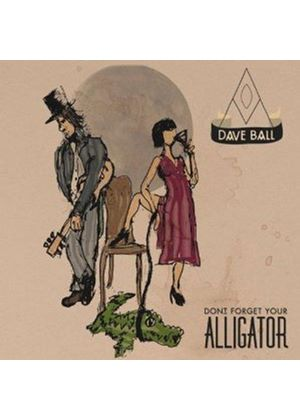 Dave Ball - Don't Forget Your Alligator (Music CD)