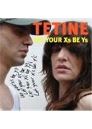 Tetine - Let Your X's Be Y's