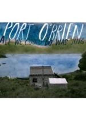 Port O'Brien - All We Could Do Was Sing (Music CD)