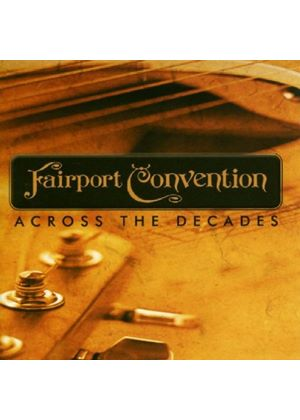 Fairport Convention - Across The Decades