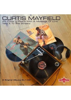 Curtis Mayfield - We Come In Peace With A Message Of Love / Take It To The Streets (Music CD)