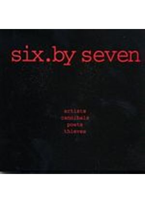 Six By Seven - Artists Cannibals Poets Thieves (Music CD)