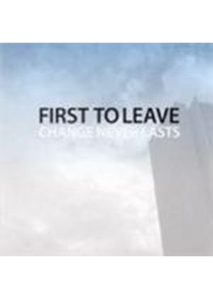 First To Leave - Change Never Lasts (Music Cd)