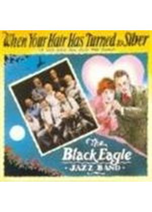 Black Eagle Jazz Band - When Your Hair Has Turned To Silver