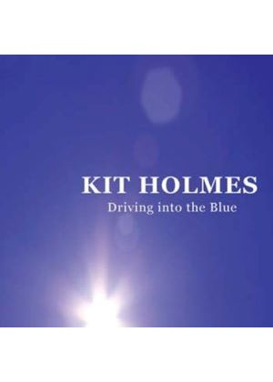 Kit Holmes - Driving Into The Blue (Music CD)