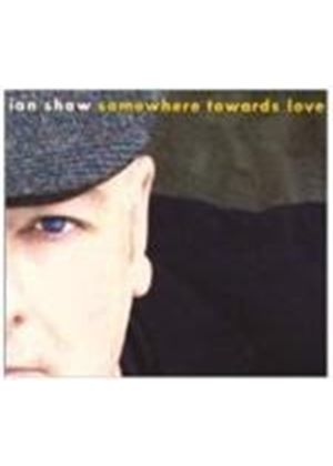 Ian Shaw - Somewhere Towards Love (Music CD)