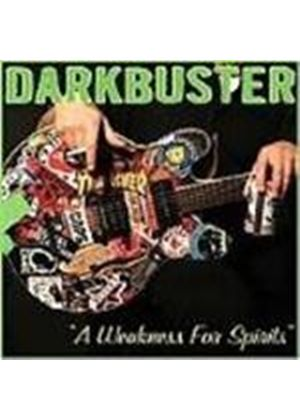 Darkbuster - Weakness For Spirits, A