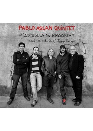 Pablo Aslan Ensemble - Piazzolla In Brooklyn And The Rebirth Of Jazz Tango (Music CD)