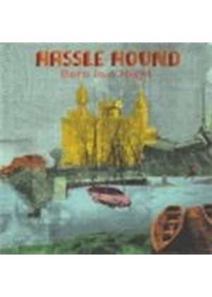 Hassle Hound - Born In A Night (Music CD)