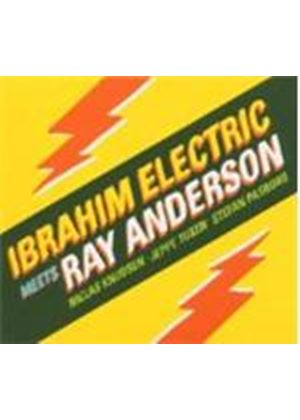Ibrahim Electric & Ray Anderson - Ibrahim Electric Meets Ray Anderson