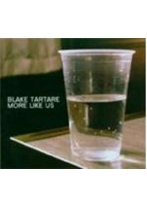Blake Tartare - More Like Us