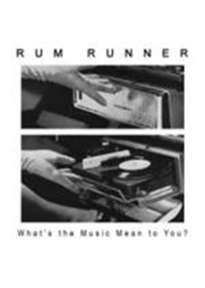 Rum Runner - What's The Music Mean To You (Music CD)
