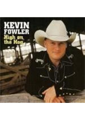 Kevin Fowler - High On The Hog