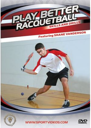 Play Better Racquetball - Skills And Drills