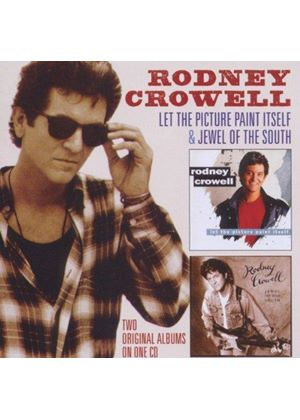 Rodney Crowell - Let the Picture Paint Itself/Jewel of the South (Music CD)