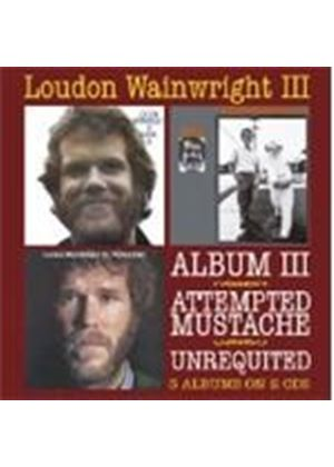 Loudon Wainwright III - Album III / Attempted Mustache / Unrequited (Music CD)