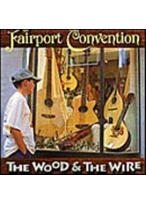 Fairport Convention - The Wood And The Wire (Music CD)