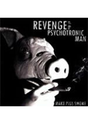 Revenge Of The Psychotronic Man - Make Pigs Smoke (Music CD)