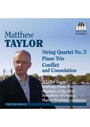 Taylor: Conflict and Consolation; Piano Trio; String Quartet No 3