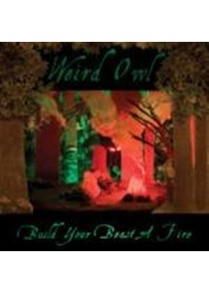 Weird Owl - Build Your Beast A Fire (Music CD)