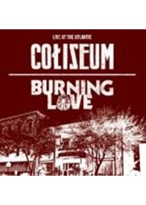 Coliseum / Burning Love - Live At The Atlantic (Music CD)