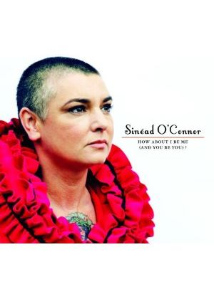 Sinéad O'Connor - How About I Be Me (and you be you)? (Music CD)