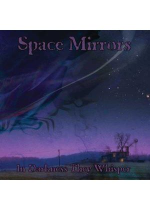 Space Mirrors - In Darkness They Whisper (Music CD)