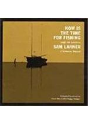 Sam Larner - Now Is The Time For Fishing