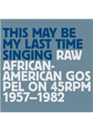Various Artists - This May Be My Last Time Singing (Raw African-American Gospel On 45RPM) (Music CD)
