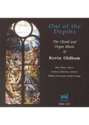 Kevin Oldham - Out Of The Depths: The Choral & Organ Music Of Kevin Oldham (Music CD)