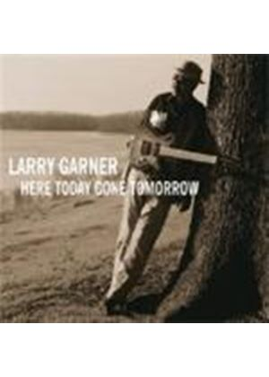 Larry Garner - Here Today Gone Tomorrow [European Import]
