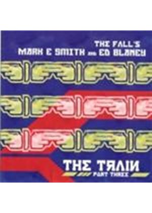 Mark E. Smith & Ed Blaney - Train, The (Part 3) (Music CD)