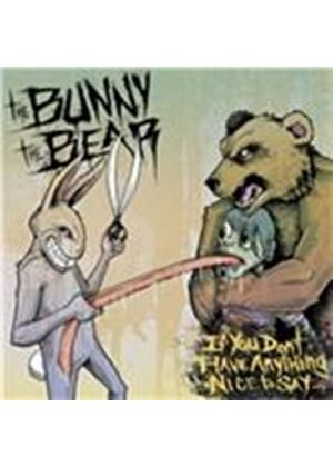Bunny The Bear (The) - If You Don't Have Anything Nice To Say... (Music CD)