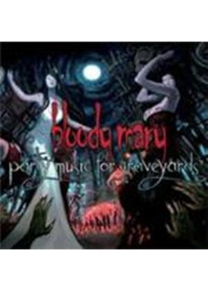 Bloody Mary - Party Music For Graveyards (Music CD)