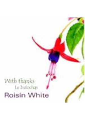 Roisin White - With Thanks (Le Buiochas) (Music CD)